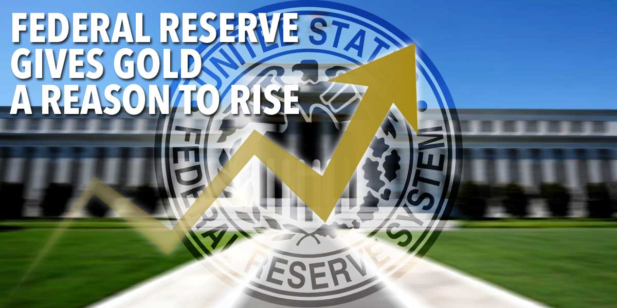 Federal Reserve gives gold a reason to rise